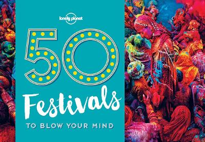 50 FESTIVALS TO BLOW YOUR MIND 1