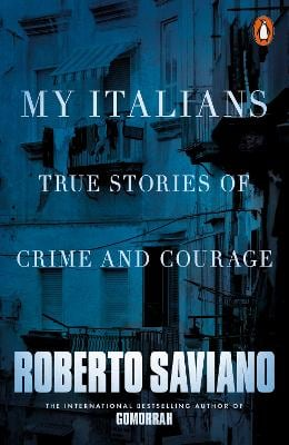 MY ITALIANS: TRUE STORIES OF CRIME AND C