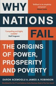 Why Nations Fail The Origins of Power, Prosperity and Poverty