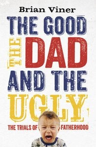 GOOD, THE DAD AND THE UGLY