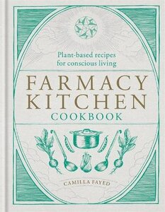 FARMACY KITCHEN: PLANT-BASED RECIPES FOR