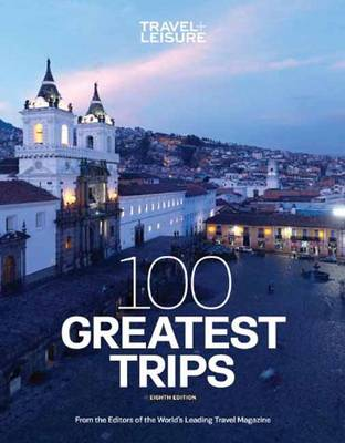 Travel + Leisure 100 Greatest Trips