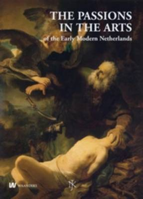 PASSIONS IN THE ARTS OF THE EARLY MODERN